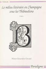 Télécharger le livre :  Le milieu littéraire en Champagne sous les Thibaudiens (1200-1270) (1)