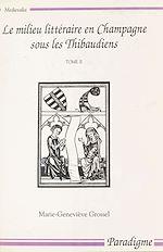Télécharger le livre :  Le milieu littéraire en Champagne sous les Thibaudiens (1200-1270) (2)