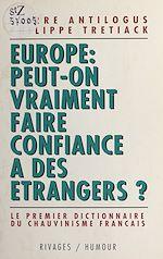 Télécharger cet ebook : Europe, peut-on vraiment faire confiance à des étrangers : le premier dictionnaire du chauvinisme français