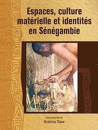 Téléchargez le livre :  Espaces, culture matérielle et identités en Sénégambie