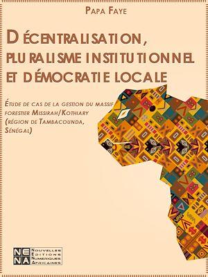 Téléchargez le livre :  Décentralisation, pluralisme institutionnel et démocratie locale : Étude de cas de la gestion du massif forestier Missirah/Kothiary (région de Tambacounda, Sénégal)