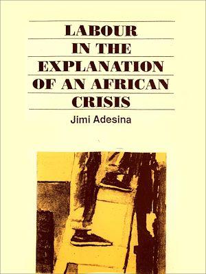 Téléchargez le livre :  Labour in the explanation of an African crisis