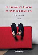 Télécharger cet ebook : Je travaille à Paris et dors à Bruxelles