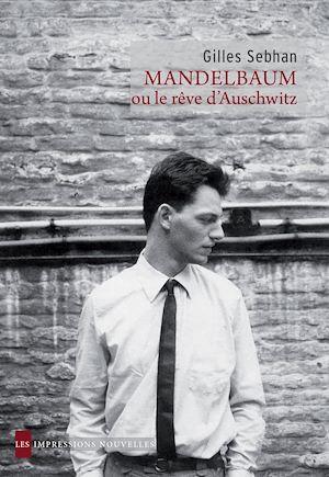 Téléchargez le livre :  Mandelbaum ou le rêve d'Auschwitz