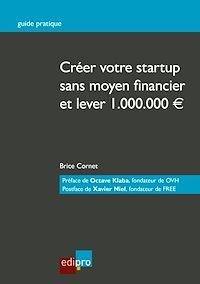 Télécharger le livre : Créer votre start-up sans moyen financier et lever 1.000.000€