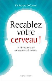Télécharger le livre : Recâblez votre cerveau !