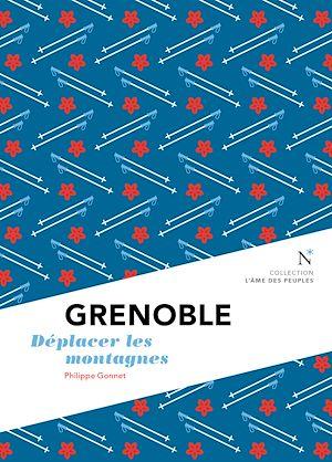 Téléchargez le livre :  Grenoble : Déplacer les montagnes