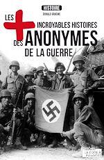 Télécharger cet ebook : Les plus incroyables histoires des anonymes de la guerre