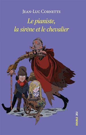 Téléchargez le livre :  Le pianiste, la sirène et le chevalier