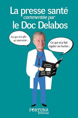 Téléchargez le livre :  La presse santé commentée par le Doc Delabos