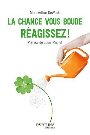 Téléchargez le livre :  La chance vous boude, réagissez !