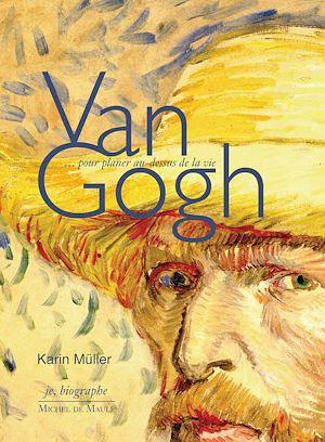 Téléchargez le livre :  Van Gogh… pour planer au-dessus de la vie