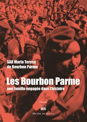 Téléchargez le livre :  Les Bourbon Parme, une famille engagée dans l'histoire