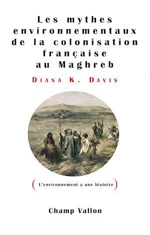 Téléchargez le livre :  Les mythes environnementaux de la colonisation française au Maghreb