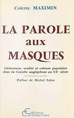 Télécharger le livre :  La Parole aux masques : Littérature, oralité et culture populaire dans la Caraïbe anglophone au XXe siècle
