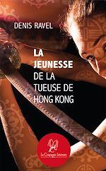 Télécharger le livre :  La jeunesse de la tueuse de Hong Kong