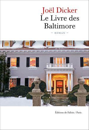 Le Livre des Baltimore | Dicker, Joël. Auteur