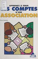 Télécharger cet ebook : Apprenez à tenir les comptes d'une association : méthode simple et pratique pour les non-comptables