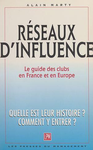 Téléchargez le livre :  Réseaux d'influence : le guide des clubs en France et en Europe. Quelle est leur histoire ? Comment y entrer ?