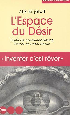 Téléchargez le livre :  L'espace du désir : traité de contre-marketing