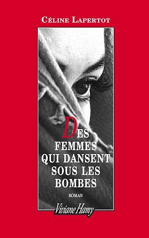 Téléchargez le livre :  Des femmes qui dansent sous les bombes