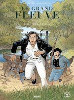 Télécharger le livre :  Le Grand fleuve T3