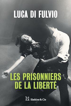 Téléchargez le livre :  Les Prisonniers de la liberté