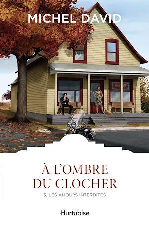 Téléchargez le livre :  À l'ombre du clocher T3 - Les amours interdites