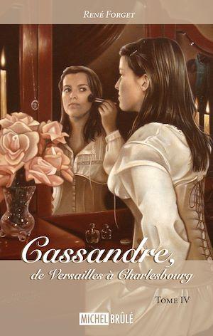 Téléchargez le livre :  Cassandre, de Versailles à Charlesbourg - Tome 4