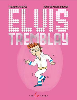 Téléchargez le livre :  Elvis Tremblay