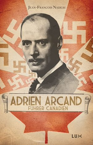 Téléchargez le livre :  Adrien Arcand, fürher canadien