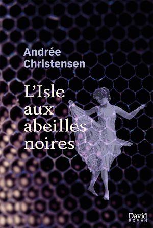 Téléchargez le livre :  L'Isle aux abeilles noires