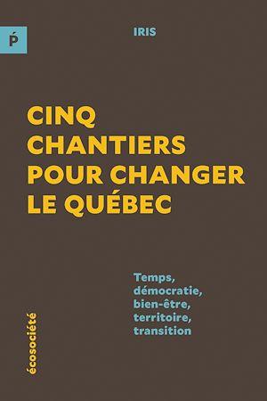Téléchargez le livre :  Cinq chantiers pour changer le Québec