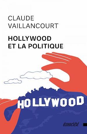 Téléchargez le livre :  Hollywood et la politique