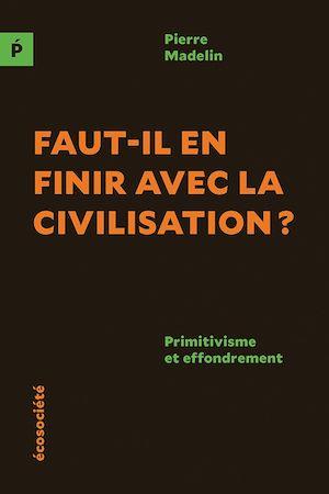 Téléchargez le livre :  Faut-il en finir avec la civilisation?