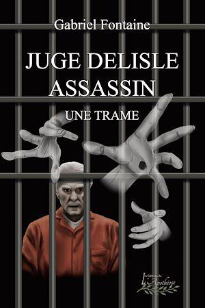 Téléchargez le livre :  Juge Delisle assassin