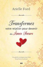 Télécharger le livre :  Transformez votre relation pour devenir des âmes soeurs