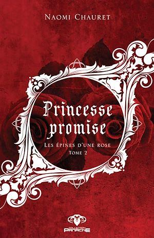 Téléchargez le livre :  Princesse promise - Les épines d'une rose
