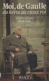 Téléchargez le livre numérique:  Moi, de Gaulle : du héros au vieux roi