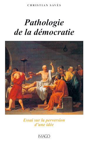 Téléchargez le livre :  Pathologie de la démocratie : Essai sur la perversion d'une idée