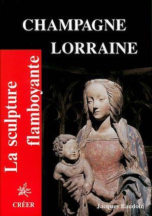 Téléchargez le livre :  La sculpture flamboyante - Champagne Lorraine