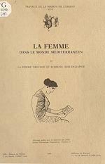 Télécharger le livre :  La Femme dans le monde méditerranéen (2) : La Femme grecque et romaine