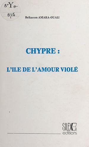 Téléchargez le livre :  Chypre, l'île de l'amour violé