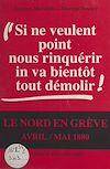 Téléchargez le livre numérique:  «Si ne veulent point nous rinquérir, in va bientôt tout démolir !» : le Nord en grève, avril-mai 1880