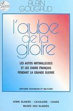 Télécharger cet ebook : L'aube de la gloire : les autos mitrailleuses et les chars français pendant la Grande Guerre