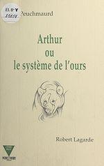 Télécharger cet ebook : Arthur ou Le système de l'ours