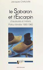 Télécharger le livre :  Le sabaron et l'escarpin : chaussures et métiers, Poitou-Vendée (1880-1960)