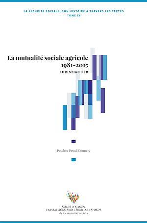 Téléchargez le livre :  La mutualité sociale agricole 1981-2015