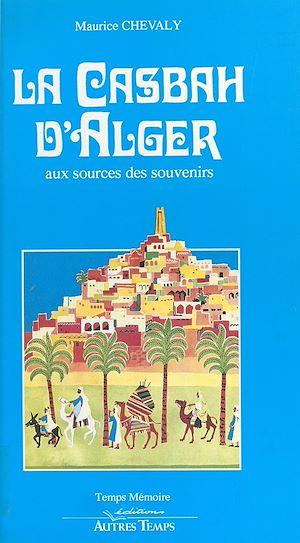 Téléchargez le livre :  La Casbah d'Alger : aux sources des souvenirs