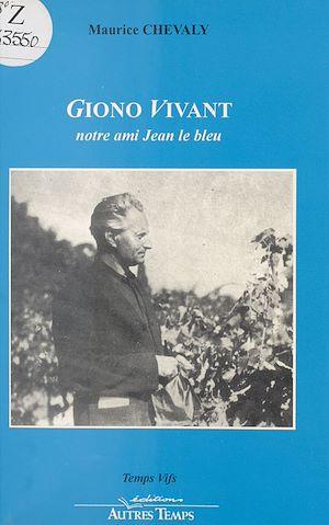 Téléchargez le livre :  Giono vivant : Notre ami Jean le bleu